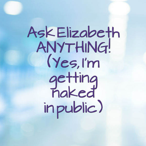 Ask Elizabeth Anything